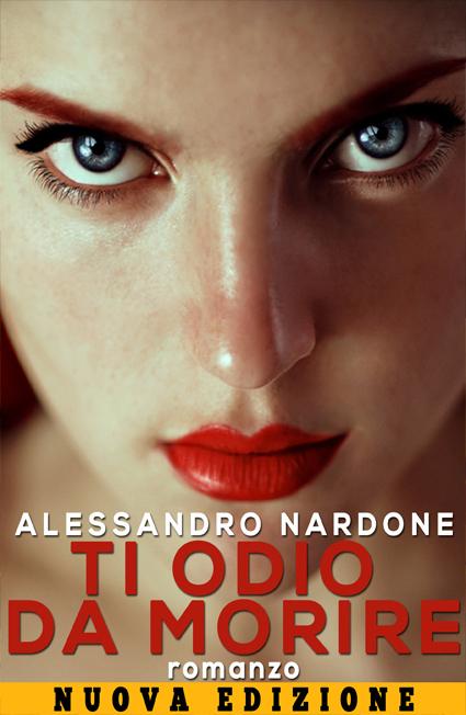 TI ODIO DA MORIRE - Alessandro Nardone